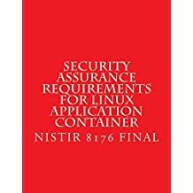 NISTIR 8176 Security Assurance Requirements for Linux Application Container (English Edition)