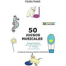 50 juegos musicales preparatorios: El placer de entrar en el mundo musical mientras te diviertes