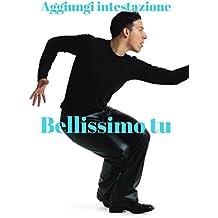 Bellissimo tu (Italian Edition)