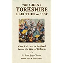 The Great Yorkshire Election of 1807: Mass Politics in England Before the Age of Reform