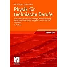 Physik für technische Berufe: Physikalisch-technische Grundlagen, Formelsammlung, Versuchsbeschreibungen, Aufgaben mit ausführlichen Lösungen