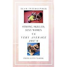 Strong, Skilled, Sexy Women vs Very Average Joe's: Team Intergender Wrestling (English Edition)
