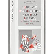 L'educació intercultural a les Illes Balears.: Anàlisi de l'educació primària (Antropologia de l'educació)