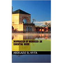 Marrakech of Morocco: An Essential guide