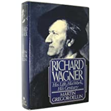 Richard Wagner: His Life, His Work, His Century by Martin Gregor-Dellin (1983-02-01)