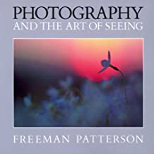 Photography and the Art of Seeing by Freeman Patterson (1999-01-01)