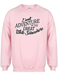 I Want Adventure In The Great Wide Somewhere - Unisex Fit Sweater - Fun Slogan Jumper