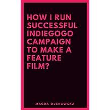 How I Run Successful IndieGoGo Campaign to Make a Feature Film?