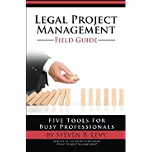 Legal Project Management Field Guide: Five Tools for Busy Professionals
