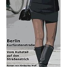 Berlin Kurfürstenstraße - Vom Kuhstall auf den Straßenstrich: Meine Zeit als Hure auf dem Straßenstrich - Geschichte einer Prostituierten (Deutschland schaut weg! 2)