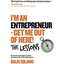 I'm An Entrepreneur - Get Me Out of Here! The Lessons: Discover the lessons of 11 entrepreneurs who have done it, lost it and bought the t-shirt and