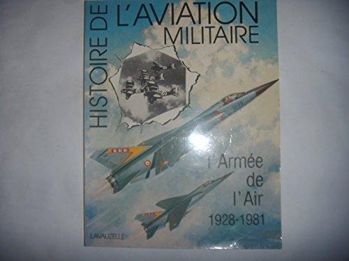 Descargar Libro Histoire de l'aviation militaire. L'Armée de l'Air 1928-1981 de FACON PATRICK et HODEIR MARCELIN CHRISTIENNE Général CHARLES LISSARRAGUE Général PIERRE