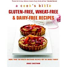 [( Gluten-Free, Wheat-Free & Dairy-Free Recipes: More Than 100 Mouth-Watering Recipes for the Whole Family (Cook's Bible) By Cheetham, Grace ( Author ) Paperback Mar - 2009)] Paperback