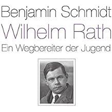 Wilhelm Rath - ein Wegbereiter der Jugend: Eine Biografie
