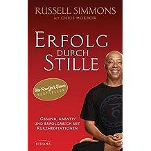 Erfolg durch Stille: Gesund, kreativ und erfolgreich mit Kurzmeditationen (German Edition)