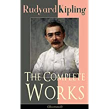 The Complete Works of Rudyard Kipling (Illustrated): 5 Novels & 440+ Short Stories, Complete Poetry, Historical Military Works and Autobiographical Writings ... Captain Courageous…) (English Edition)