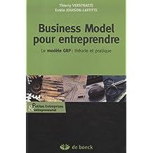 Business Model pour entreprendre : Le modèle GR : théorie et pratique