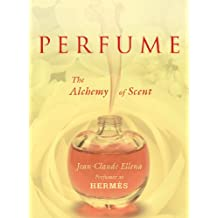 Perfume The Alchemy of Scent by Ellena, Jean-Claude ( AUTHOR ) Jan-26-2012 Hardback