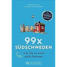 Südschweden Reiseführer: 99x Südschweden wie Sie es noch nicht kennen. Ein Skandinavienführer mit Insidertipps rund um Stockholm, Ystad uvm. Neue Entdeckungen und Geheimtipps garantiert. NEU 2018