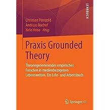 Praxis Grounded Theory: Theoriegenerierendes empirisches Forschen in medienbezogenen Lebenswelten. Ein Lehr- und Arbeitsbuch