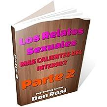 Los relatos sexuales más calientes del Internet PARTE 2 (Spanish Edition)