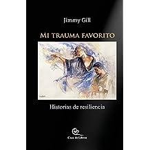 Mi Trauma Favorito: Historias De Resiliencia