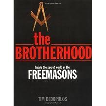 The Brotherhood: Inside the Secret World of the Freemasons by Tom Dedopolus (2005-12-15)