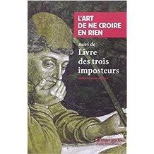 """L'Art de ne croire en rien suivi de """"Livre des trois imposteurs"""" de Raoul Vaneigem (Préface, Compilateur) ( 4 septembre 2002 )"""