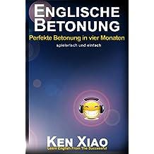 Englische Betonung: Perfekte Betonung in vier Monaten, spielerisch und einfach (German Edition)