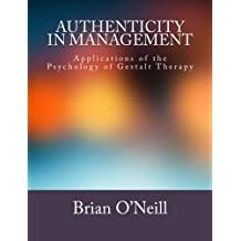 Authenticity in Management: Applications of the Psychology of Gestalt Therapy