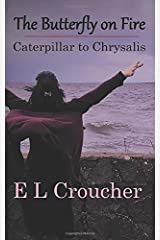 The Butterfly on Fire: Caterpillar to Chrysalis Paperback