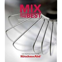 Mix with the best: overheerlijke recepten voor 12 personen of meer (KitchenAid)