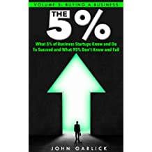 Buying a Business (What 5% of Business Startups Know and Do to Succeed  And What 95% Don't Know and Fail. Book 3) (English Edition)