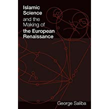Islamic Science and the Making of the European Renaissance (Transformations: Studies in the History of Science and Technology) (English Edition)