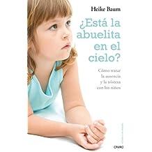 ¿Está la abuelita en el cielo?: Cómo tratar la ausencia y la tristeza con los niños (El Niño y su Mundo)