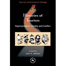 Histories of Tourism: Representation, Identity and Conflict (Tourism and Cultural Change)