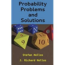 Probability Problems and Solutions by Stefan Hollos (2013-04-26)
