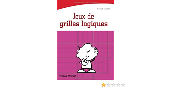 Jeux de grilles logiques (Eyrolles Pratique) (French Edition)