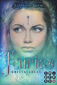 Fairies 1: Kristallblau: Funkelnde Romantasy in der berauschenden Welt der Elfen und Feen