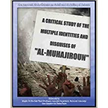 A Critical Study of the Multiple Identities and Disguises of 'al-Muhajiroun': Exposing the Antics of the Cult Followers of Omar Bakri Muhammad Fustuq by Aboo Ameenah AbdurRahmaan As-Salafi (2009-08-01)