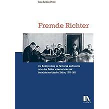 Fremde Richter: Die Rechtsprechung im Fürstentum Liechtenstein unter dem Einfluss schweizerischer und deutsch-österreichischer Richter 1938–1945