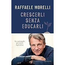 Crescerli senza educarli: Le antiregole per avere figli felici (Italian Edition)
