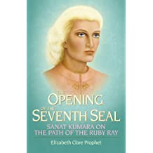 The Opening of the Seventh Seal: Sanat Kumara on the Path of the Ruby Ray (English Edition)