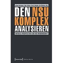 Den NSU-Komplex analysieren: Aktuelle Perspektiven aus der Wissenschaft (Edition Politik)