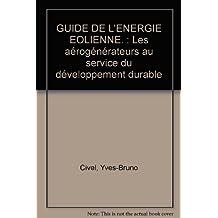 GUIDE DE L'ENERGIE EOLIENNE. : Les aérogénérateurs au service du développement durable