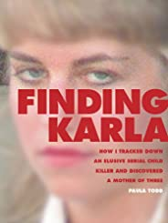 Finding Karla: How I Tracked Down an Elusive Serial Child Killer and Discovered a Mother of Three (Kindle Sing
