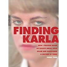 Finding Karla: How I Tracked Down an Elusive Serial Child Killer and Discovered a Mother of Three (Kindle Single)