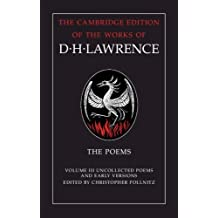 The Poems: Volume 3, Uncollected Poems and Early Versions (The Cambridge Edition of the Works of D. H. Lawrence)