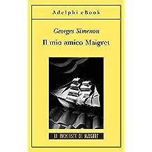 Il mio amico Maigret: Le inchieste di Maigret (25 di 75) (Le inchieste di Maigret: romanzi)