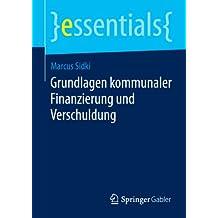 Grundlagen kommunaler Finanzierung und Verschuldung (essentials)